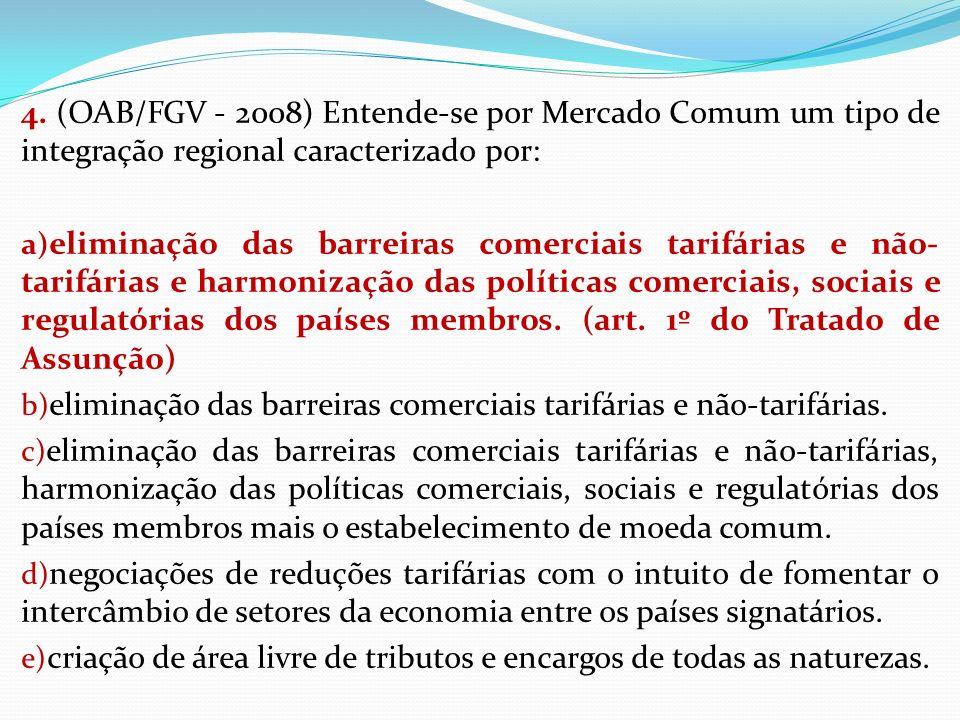 4. (OAB/FGV - 2008) Entende-se por Mercado Comum um tipo de integração regional caracterizado por: