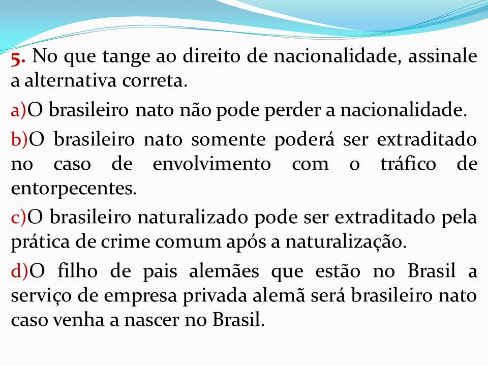 5. No que tange ao direito de nacionalidade, assinale a alternativa correta.