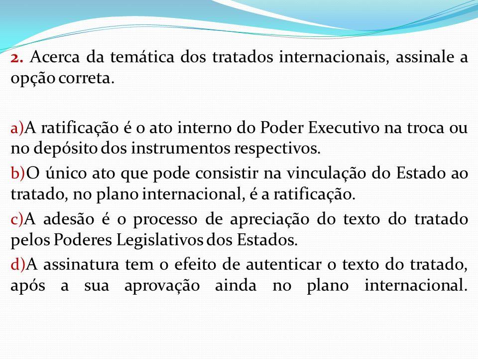 2. Acerca da temática dos tratados internacionais, assinale a opção correta.