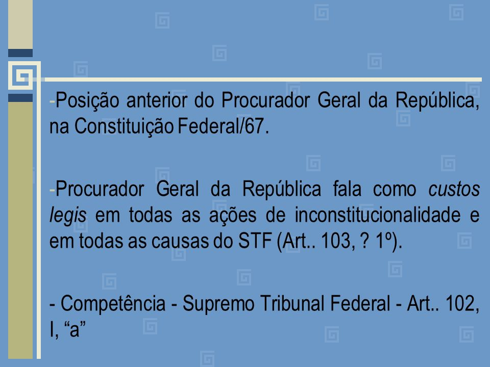 Posição anterior do Procurador Geral da República, na Constituição Federal/67.