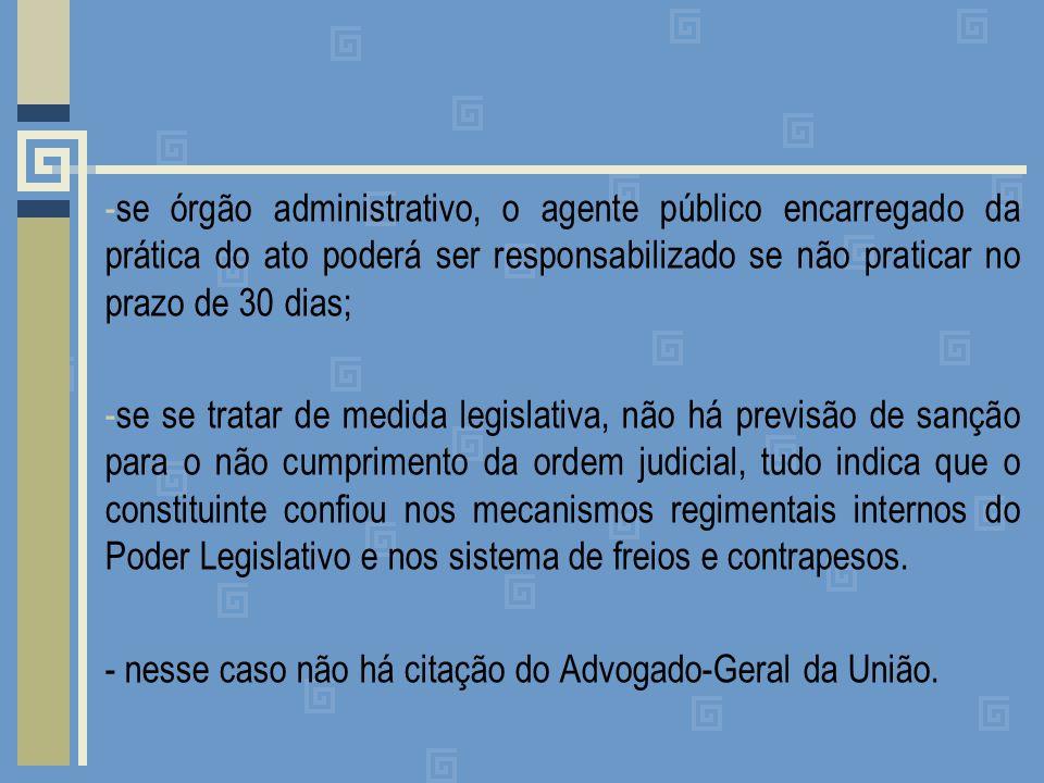 se órgão administrativo, o agente público encarregado da prática do ato poderá ser responsabilizado se não praticar no prazo de 30 dias;