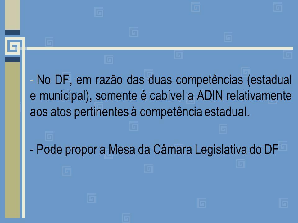 No DF, em razão das duas competências (estadual e municipal), somente é cabível a ADIN relativamente aos atos pertinentes à competência estadual.