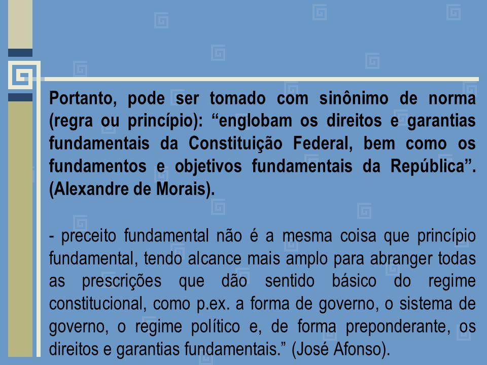 Portanto, pode ser tomado com sinônimo de norma (regra ou princípio): englobam os direitos e garantias fundamentais da Constituição Federal, bem como os fundamentos e objetivos fundamentais da República .