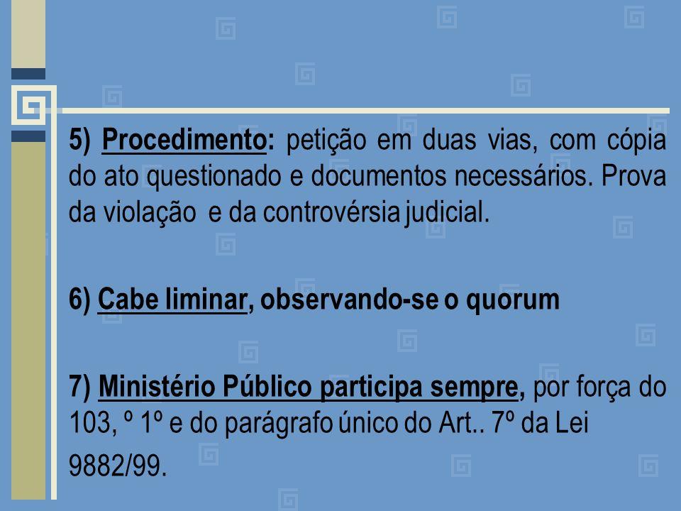 5) Procedimento: petição em duas vias, com cópia do ato questionado e documentos necessários.