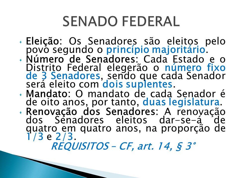SENADO FEDERAL Eleição: Os Senadores são eleitos pelo povo segundo o princípio majoritário.