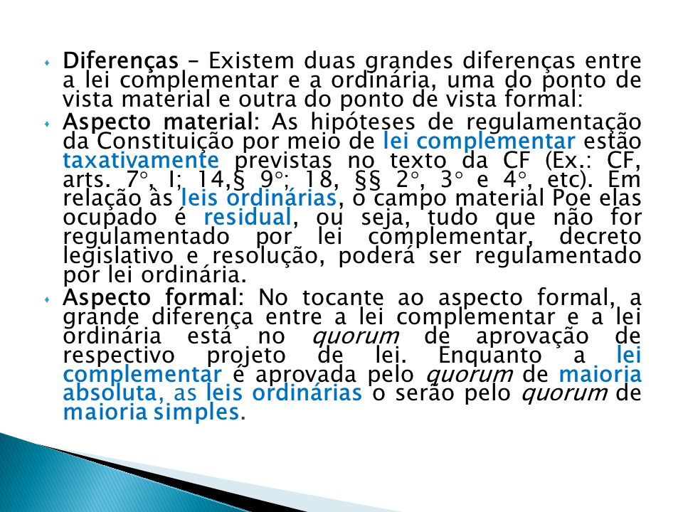 Diferenças – Existem duas grandes diferenças entre a lei complementar e a ordinária, uma do ponto de vista material e outra do ponto de vista formal: