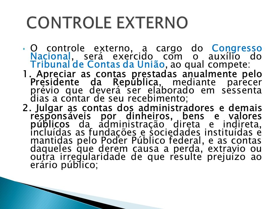 CONTROLE EXTERNO O controle externo, a cargo do Congresso Nacional, será exercido com o auxílio do Tribunal de Contas da União, ao qual compete: