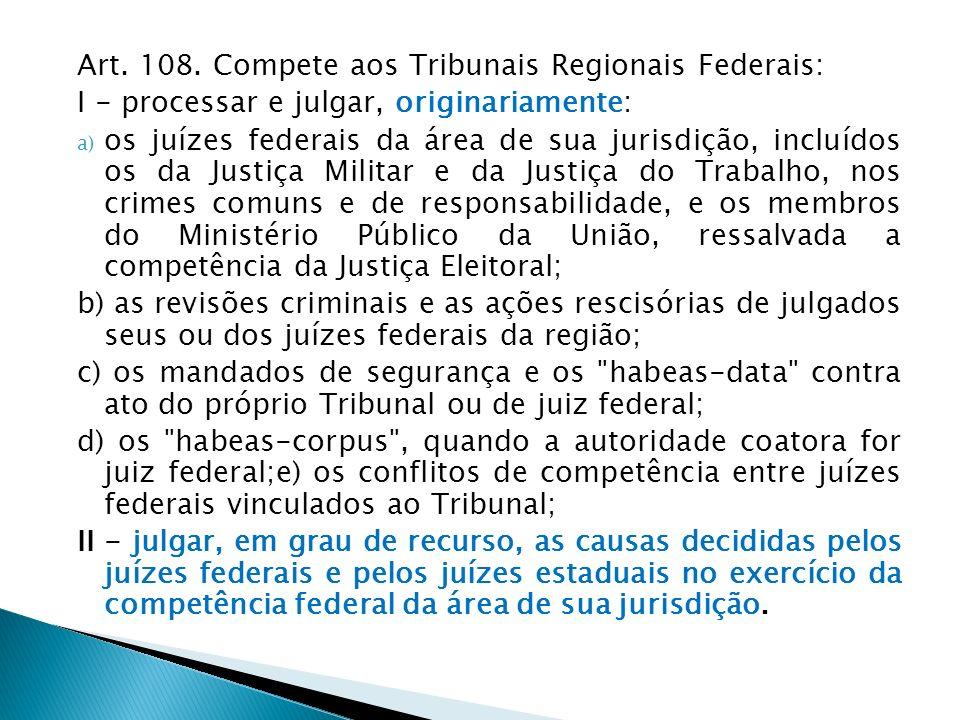 Art. 108. Compete aos Tribunais Regionais Federais: