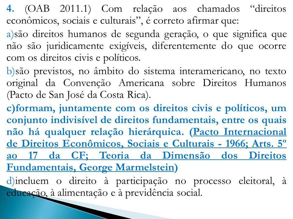 4. (OAB 2011.1) Com relação aos chamados direitos econômicos, sociais e culturais , é correto afirmar que: