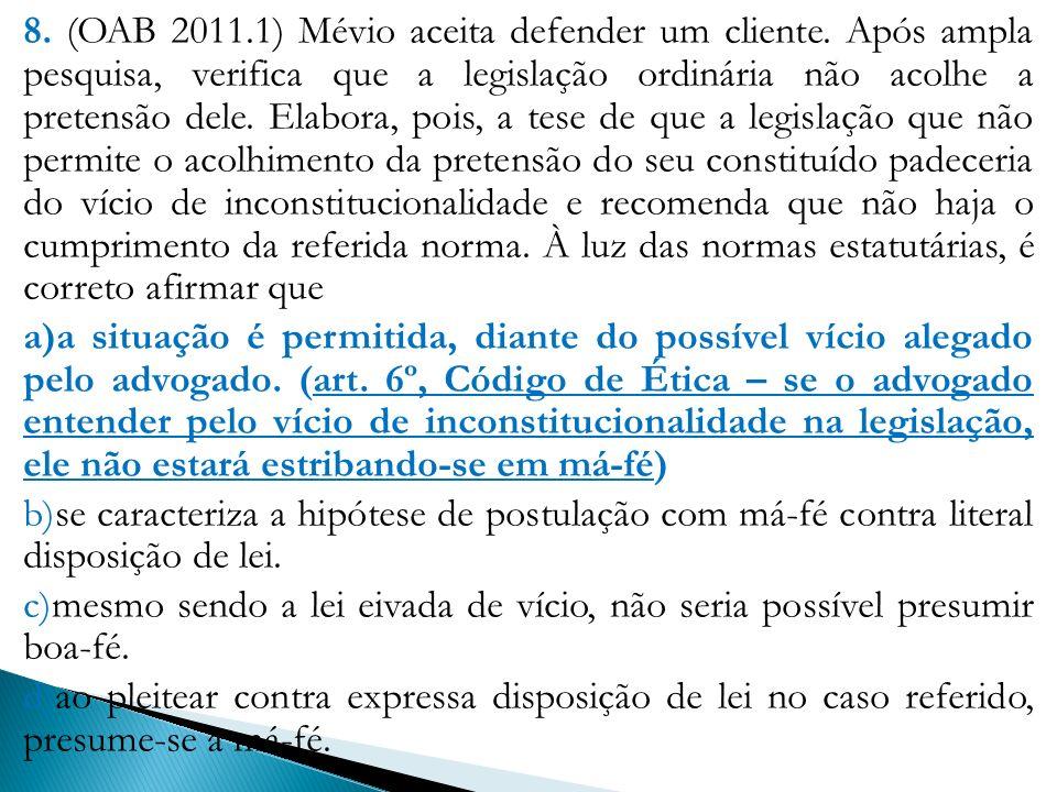 8. (OAB 2011. 1) Mévio aceita defender um cliente