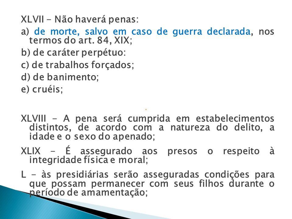 XLVII - Não haverá penas: