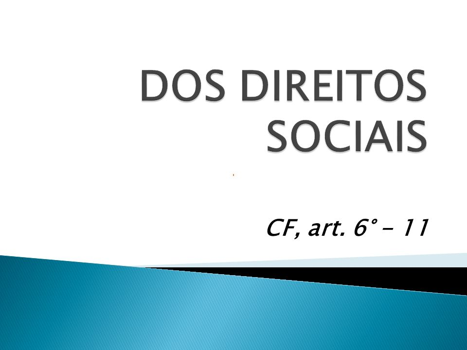 DOS DIREITOS SOCIAIS CF, art. 6° - 11