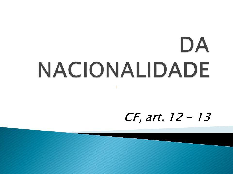 DA NACIONALIDADE CF, art. 12 - 13
