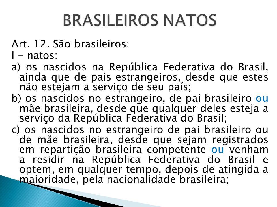 BRASILEIROS NATOS Art. 12. São brasileiros: I - natos: