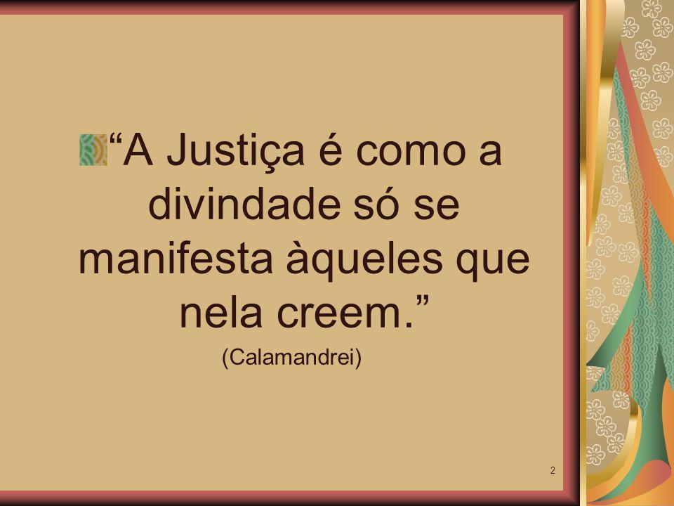 A Justiça é como a divindade só se manifesta àqueles que nela creem.
