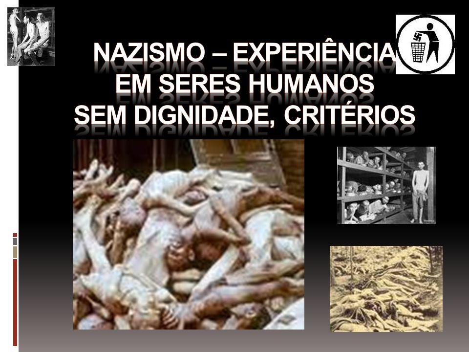 Nazismo – experiência em seres humanos sem dignidade, critérios