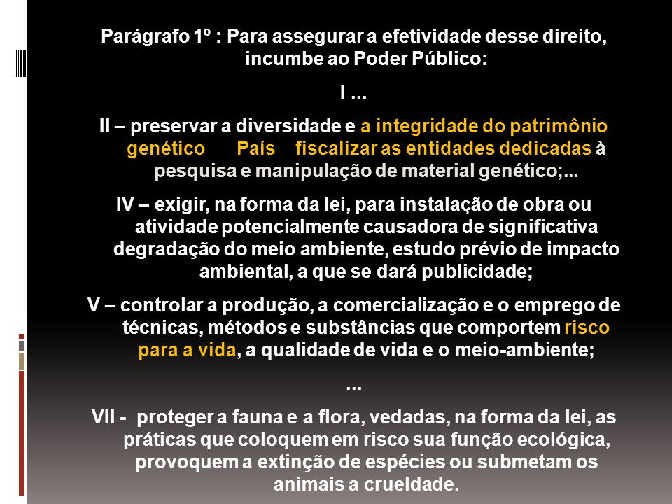 Parágrafo 1º : Para assegurar a efetividade desse direito, incumbe ao Poder Público: