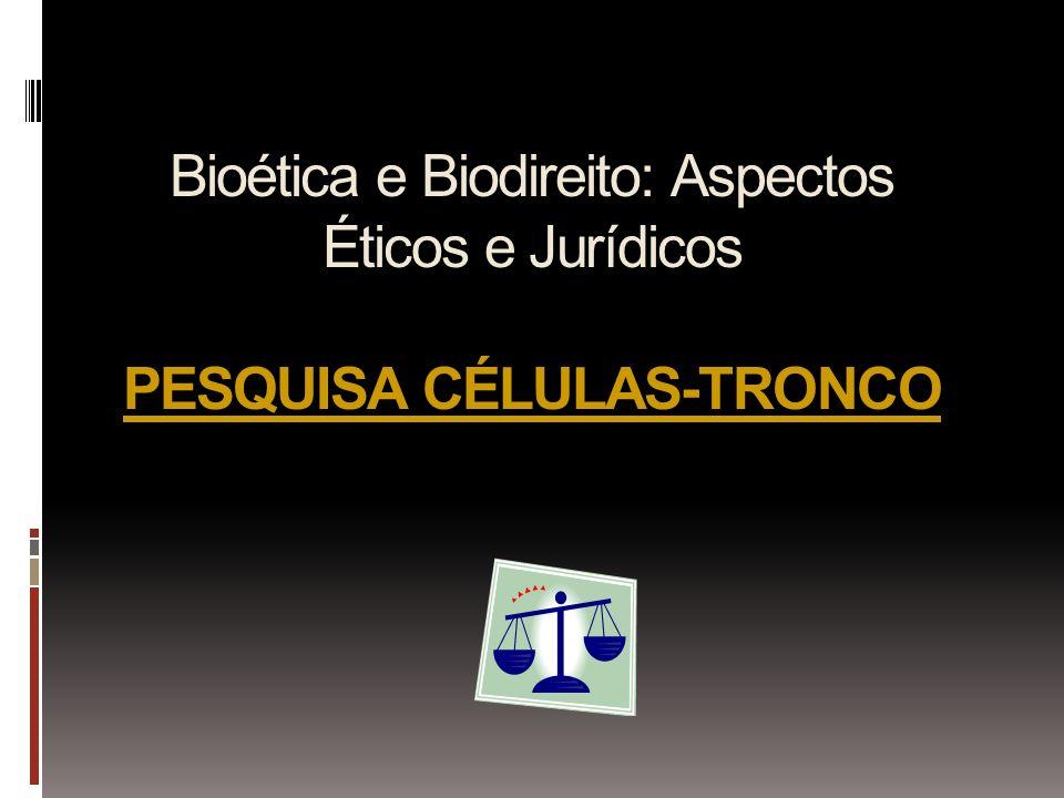 Bioética e Biodireito: Aspectos Éticos e Jurídicos PESQUISA CÉLULAS-TRONCO