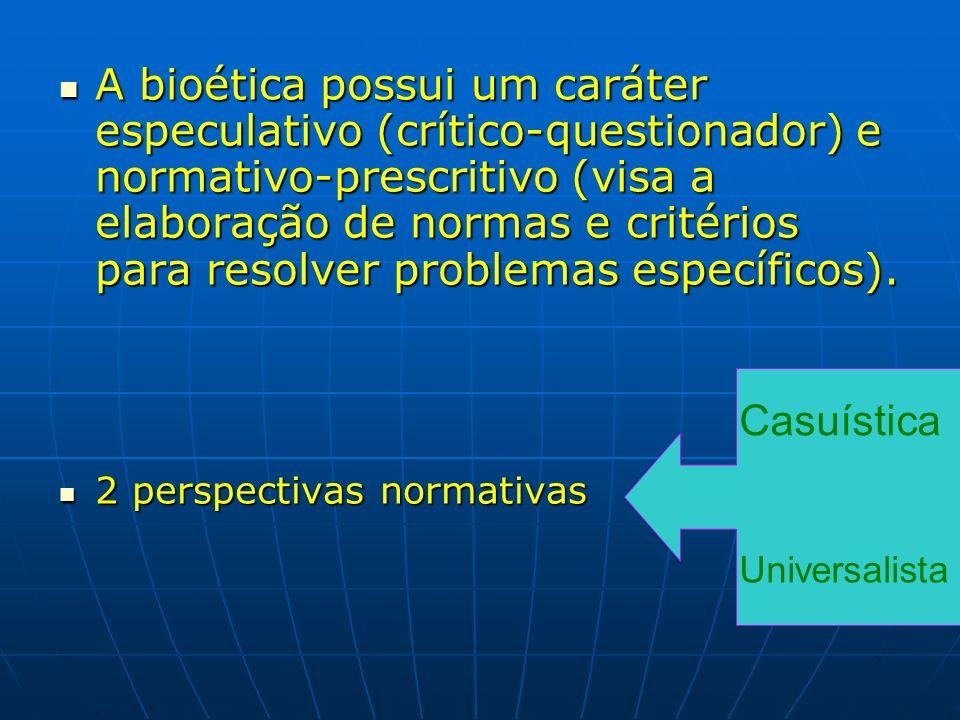 A bioética possui um caráter especulativo (crítico-questionador) e normativo-prescritivo (visa a elaboração de normas e critérios para resolver problemas específicos).