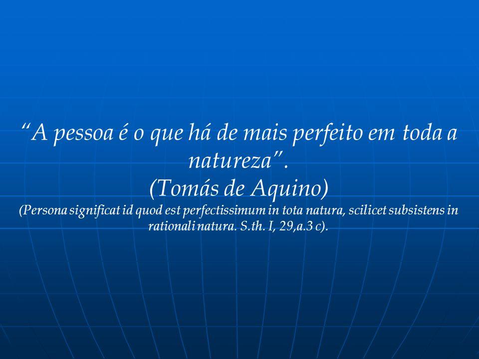 A pessoa é o que há de mais perfeito em toda a natureza .