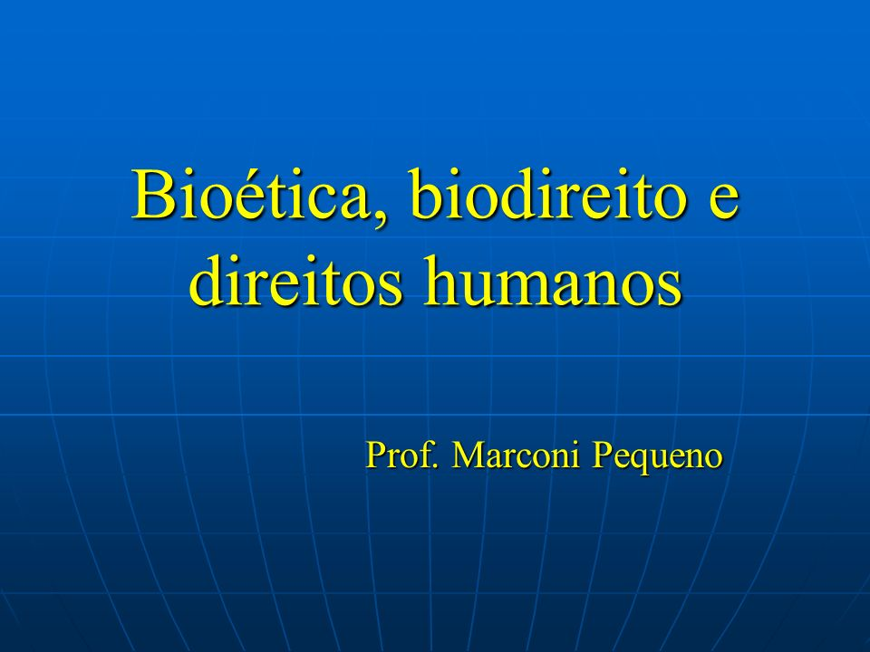 Bioética, biodireito e direitos humanos