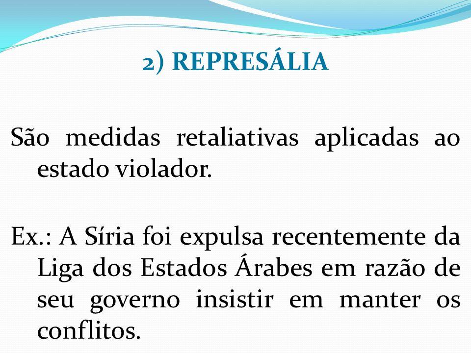 2) REPRESÁLIA São medidas retaliativas aplicadas ao estado violador.