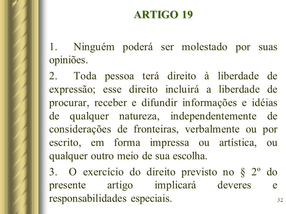 ARTIGO 19 1. Ninguém poderá ser molestado por suas opiniões. 2