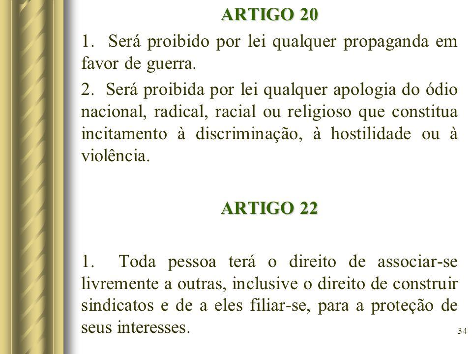 ARTIGO 20 1. Será proibido por lei qualquer propaganda em favor de guerra.