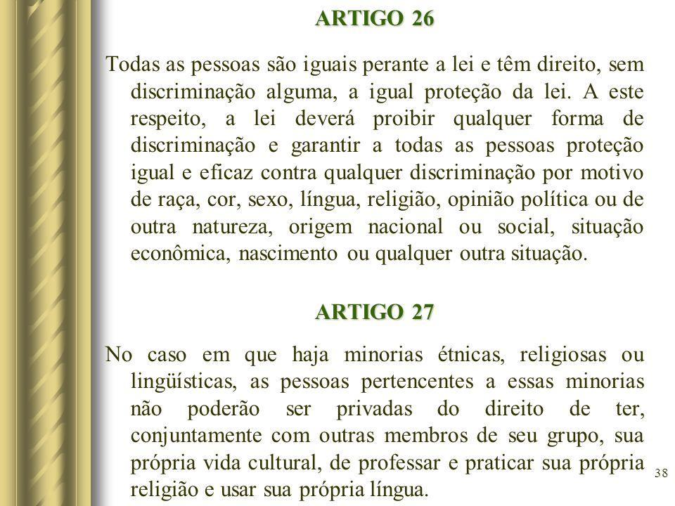 ARTIGO 26 Todas as pessoas são iguais perante a lei e têm direito, sem discriminação alguma, a igual proteção da lei.