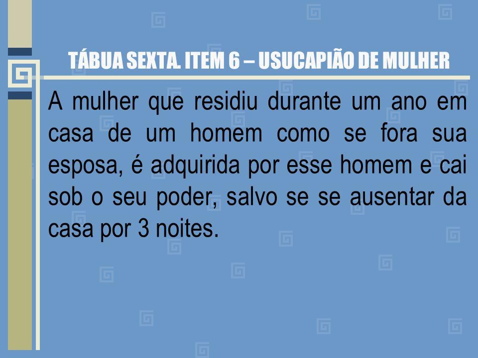 TÁBUA SEXTA. ITEM 6 – USUCAPIÃO DE MULHER