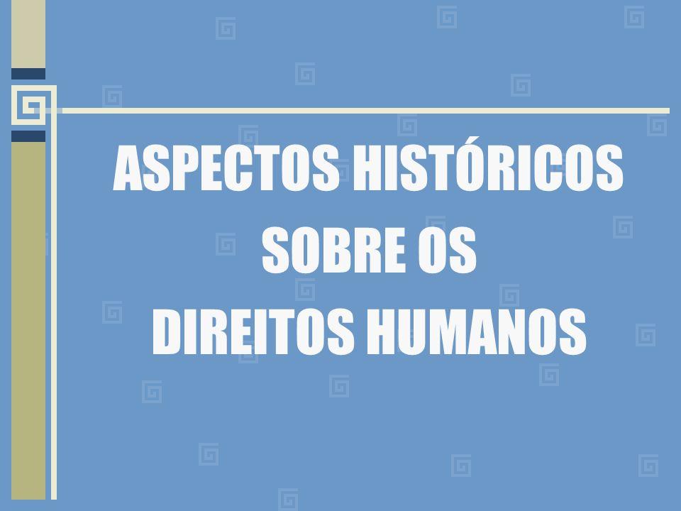ASPECTOS HISTÓRICOS SOBRE OS DIREITOS HUMANOS