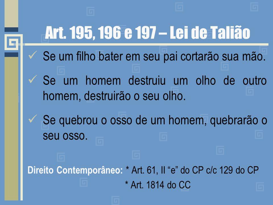 Art. 195, 196 e 197 – Lei de Talião Se um filho bater em seu pai cortarão sua mão.