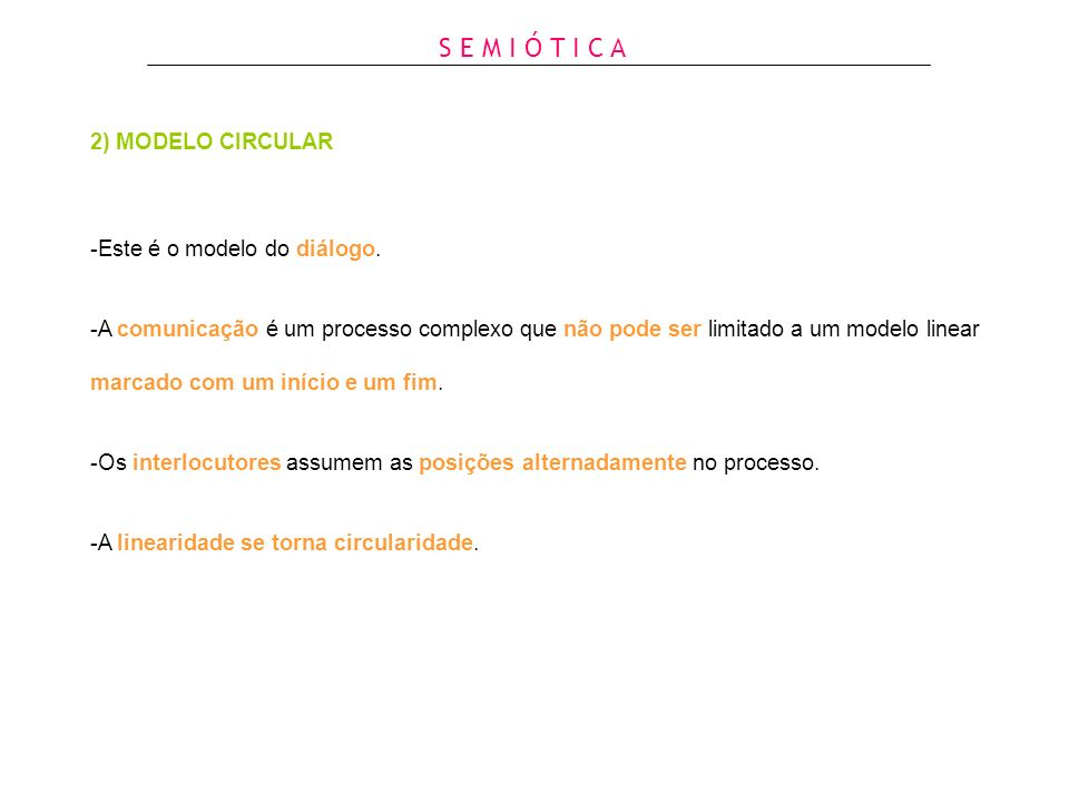 S E M I Ó T I C A 2) MODELO CIRCULAR -Este é o modelo do diálogo.