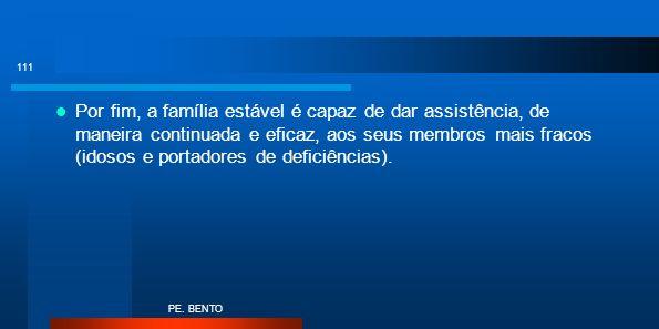 Por fim, a família estável é capaz de dar assistência, de maneira continuada e eficaz, aos seus membros mais fracos (idosos e portadores de deficiências).