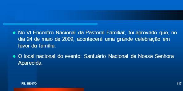 No VI Encontro Nacional da Pastoral Familiar, foi aprovado que, no dia 24 de maio de 2009, acontecerá uma grande celebração em favor da família.