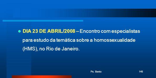 DIA 23 DE ABRIL/2008 – Encontro com especialistas para estudo da temática sobre a homossexualidade (HMS), no Rio de Janeiro.
