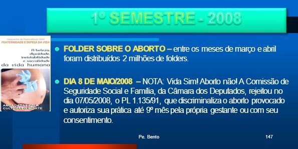 1º SEMESTRE - 2008FOLDER SOBRE O ABORTO – entre os meses de março e abril foram distribuídos 2 milhões de folders.