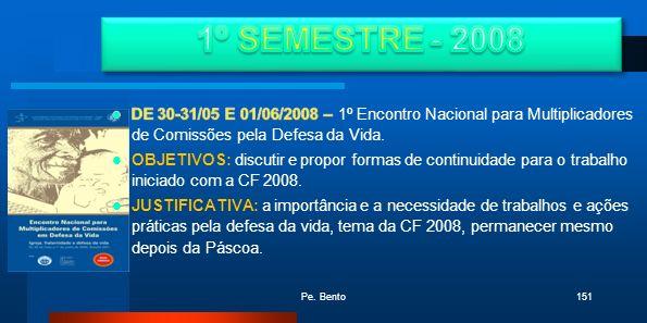 1º SEMESTRE - 2008DE 30-31/05 E 01/06/2008 – 1º Encontro Nacional para Multiplicadores de Comissões pela Defesa da Vida.