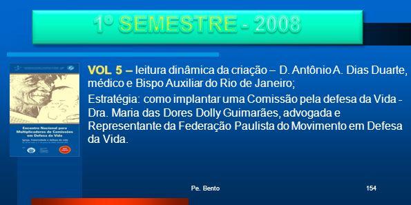 1º SEMESTRE - 2008 VOL 5 – leitura dinâmica da criação – D. Antônio A. Dias Duarte, médico e Bispo Auxiliar do Rio de Janeiro;