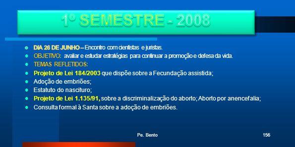 1º SEMESTRE - 2008 DIA 26 DE JUNHO – Encontro com cientistas e juristas.