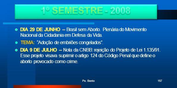 1º SEMESTRE - 2008 DIA 29 DE JUNHO – Brasil sem Aborto. Plenária do Movimento Nacional da Cidadania em Defesa da Vida.