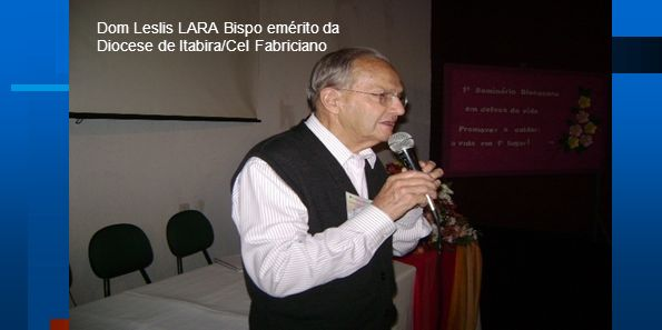 Dom Leslis LARA Bispo emérito da Diocese de Itabira/Cel Fabriciano