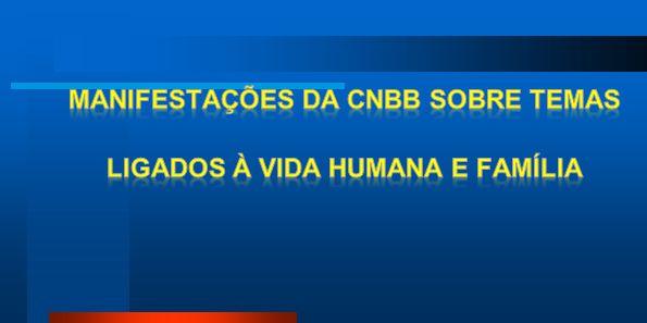 Manifestações da CNBB sobre temas ligados à vida humana E FAMÍLIA