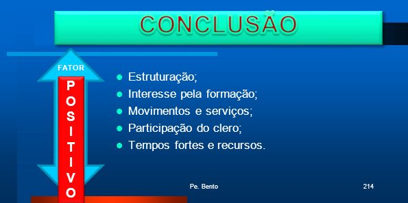 CONCLUSÃO P O S I T V Estruturação; Interesse pela formação;
