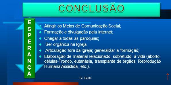 CONCLUSÃO ↑ E S P R A N Ç Atingir os Meios de Comunicação Social;