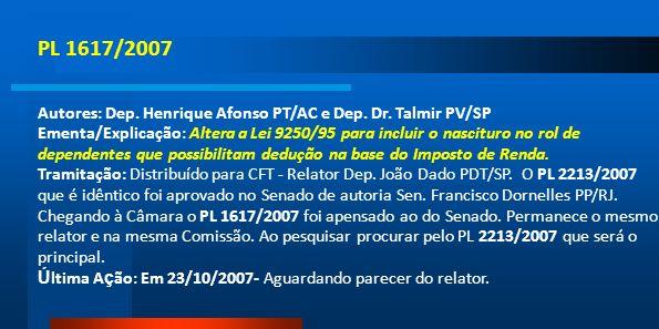 PL 1617/2007Autores: Dep. Henrique Afonso PT/AC e Dep. Dr. Talmir PV/SP.