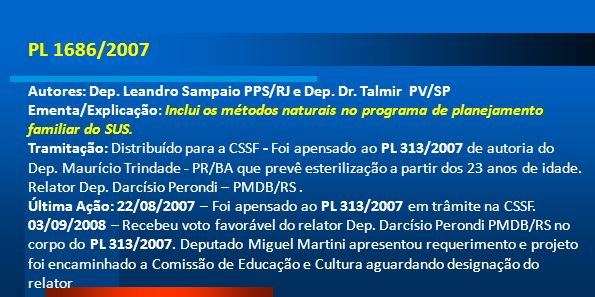PL 1686/2007Autores: Dep. Leandro Sampaio PPS/RJ e Dep. Dr. Talmir PV/SP.
