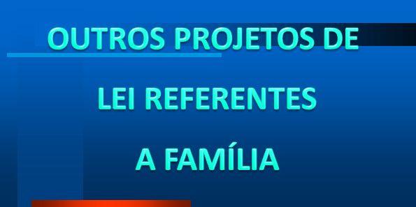 OUTROS PROJETOS DE LEI REFERENTES A FAMÍLIA