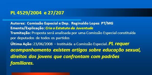 PL 4529/2004 e 27/207Autores: Comissão Especial e Dep. Reginaldo Lopes PT/MG Ementa/Explicação: Cria o Estatuto da Juventude.