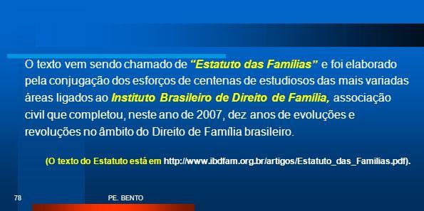 O texto vem sendo chamado de Estatuto das Famílias e foi elaborado pela conjugação dos esforços de centenas de estudiosos das mais variadas áreas ligados ao Instituto Brasileiro de Direito de Família, associação civil que completou, neste ano de 2007, dez anos de evoluções e revoluções no âmbito do Direito de Família brasileiro.